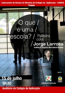 """Cartaz de divulgação da palestra de Jorge Larrosa  """"O que é uma escola"""", promovida pelo LEHCA"""